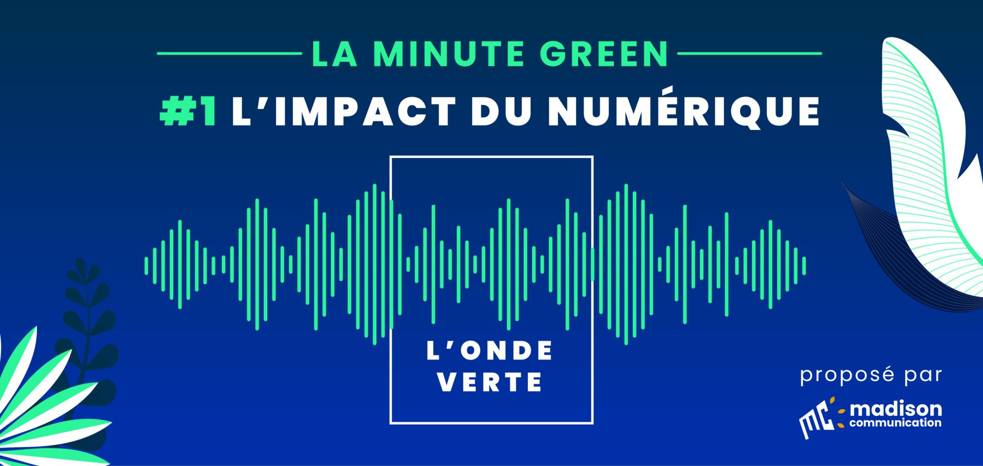 Podcast – L'onde Green /#MinuteGreen1 – L'impact du numérique